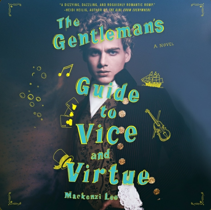 A gentleman's guide to vice and virtue - Mackenzi Lee (2017).